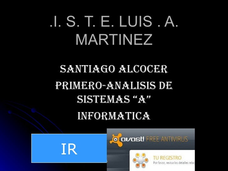 ".I. S. T. E. LUIS . A.     MARTINEZ  SANTIAGO ALCOCER PRIMERO-ANALISIS DE     SISTEMAS ""A""     INFORMATICA IR"