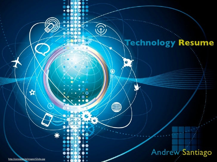 Technology Resume                                           Andrew Santiagohttp://zonespan.bz/images/Globe.jpg