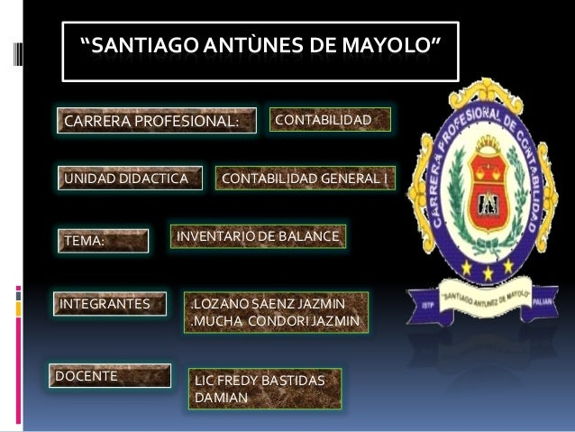 """""""SANTIAGO ANTÙNES DE MAYOLO"""" CARRERA PROFESIONAL: CONTABILIDAD UNIDAD DIDACTICA CONTABILIDAD GENERAL I TEMA: INVENTARIO DE..."""