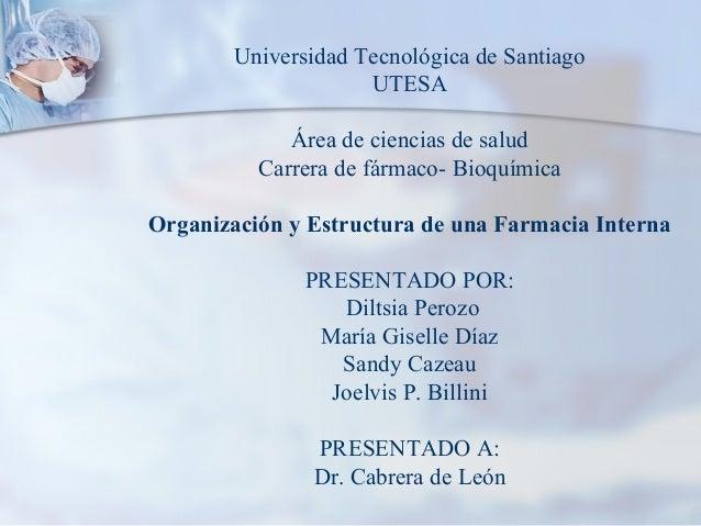 Universidad Tecnológica de Santiago UTESA Área de ciencias de salud Carrera de fármaco- Bioquímica Organización y Estructu...