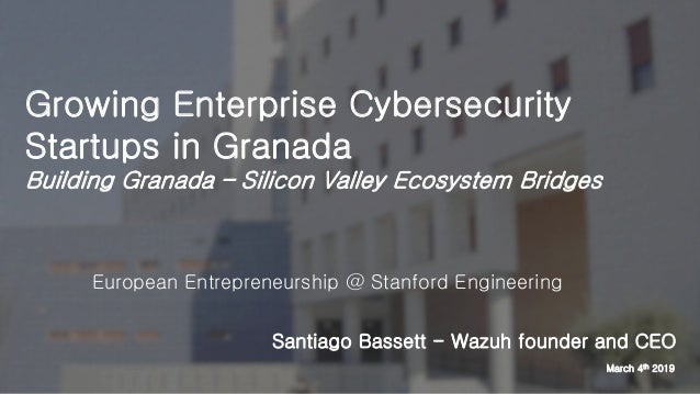 Santiago Bassett - Wazuh founder and CEO Growing Enterprise Cybersecurity Startups in Granada Building Granada – Silicon V...