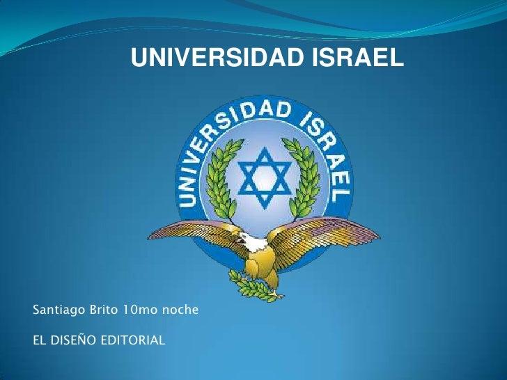 UNIVERSIDAD ISRAEL<br />Santiago Brito 10mo noche<br />EL DISEÑO EDITORIAL<br />