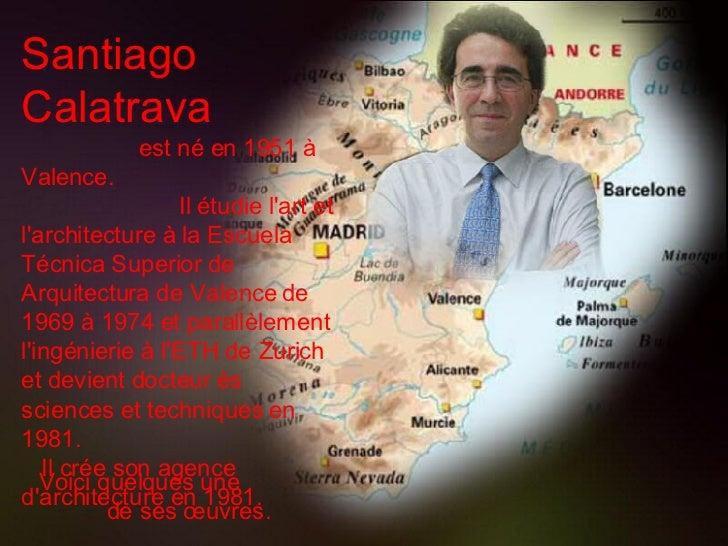 Santiago Calatrava   est né en 1951 à Valence.  Il étudie l'art et l'architecture à la Escuela Técnica Superior de Arqui t...