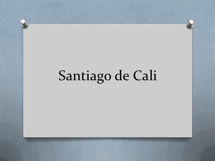 Santiago de Cali <br />