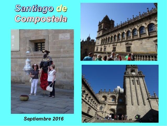 SantiagoSantiago dede CompostelaCompostela Septiembre 2016
