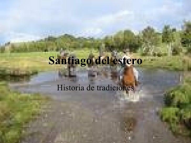 Santiago del estero   Historia de tradiciones