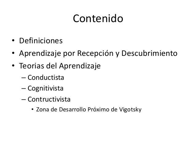Contenido • Definiciones • Aprendizaje por Recepción y Descubrimiento • Teorias del Aprendizaje – Conductista – Cognitivis...