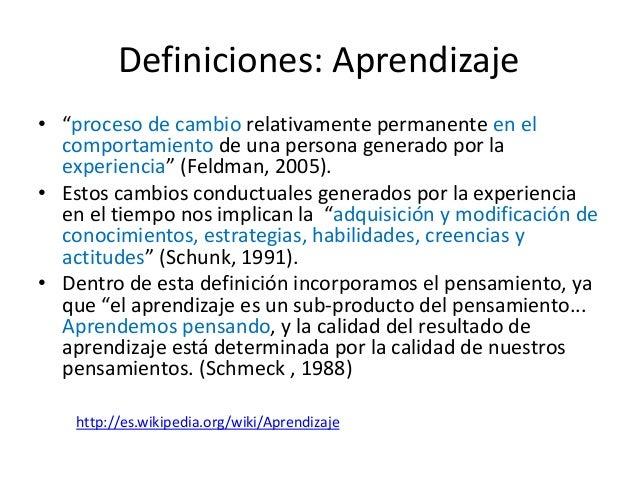 """Definiciones: Aprendizaje • """"proceso de cambio relativamente permanente en el comportamiento de una persona generado por l..."""