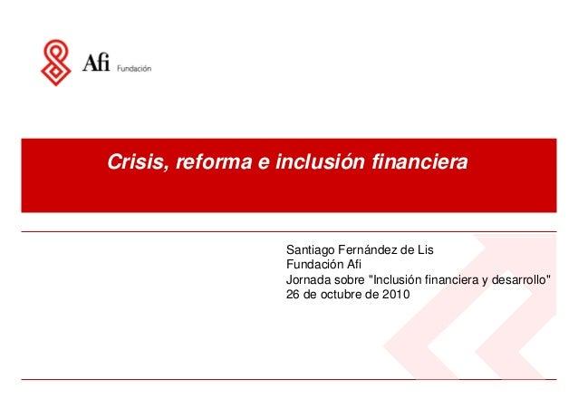 """Crisis, reforma e inclusión financiera Santiago Fernández de Lis Fundación Afi Jornada sobre """"Inclusión financiera y desar..."""