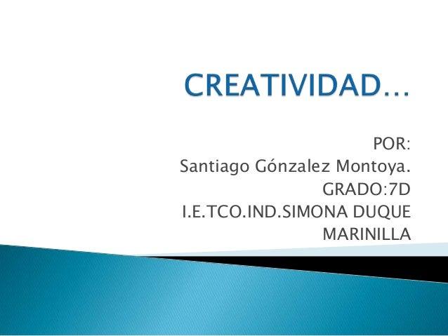 POR:Santiago Gónzalez Montoya.GRADO:7DI.E.TCO.IND.SIMONA DUQUEMARINILLA