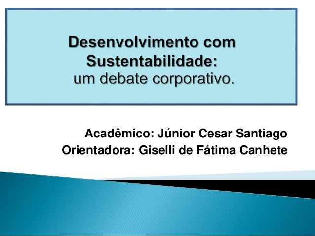Acadêmico: Júnior Cesar Santiago  Orientadora: Giselli de Fátima Canhete