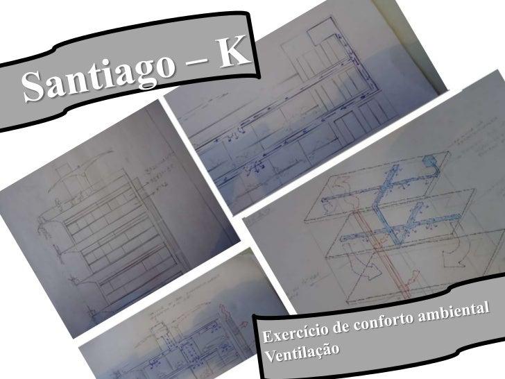 Santiago – K      <br />Exercício de conforto ambiental <br />Ventilação      <br />