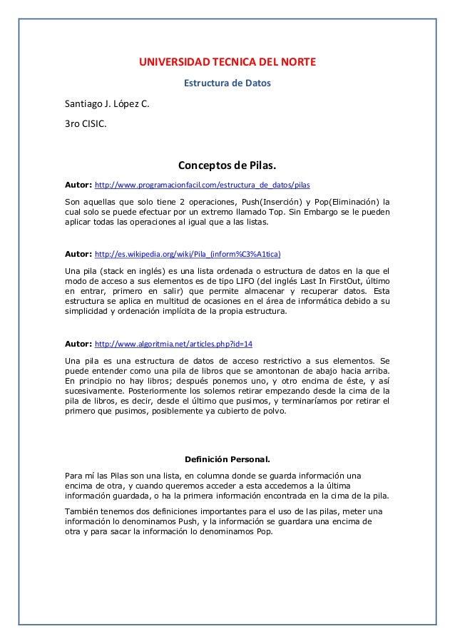 UNIVERSIDAD TECNICA DEL NORTE Estructura de Datos Santiago J. López C. 3ro CISIC.  Conceptos de Pilas. Autor: http://www.p...