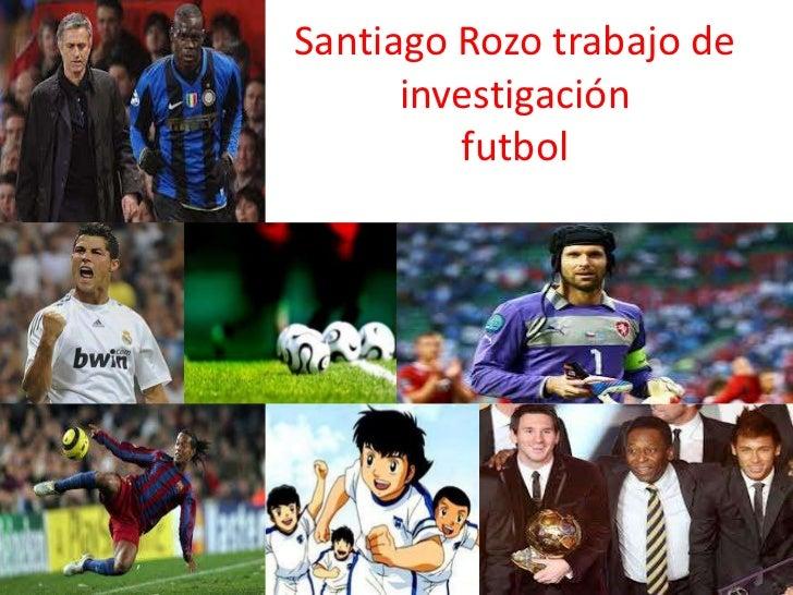 Santiago Rozo trabajo de      investigación         futbol