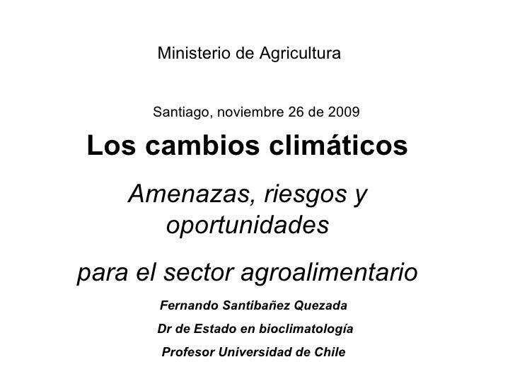 Los cambios climáticos Amenazas, riesgos y oportunidades para el sector agroalimentario Fernando Santibañez Quezada Dr de ...