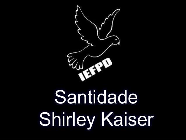 Santidade Shirley Kaiser