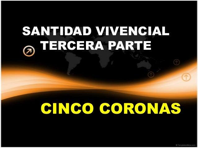 SANTIDAD VIVENCIAL  TERCERA PARTE  CINCO CORONAS