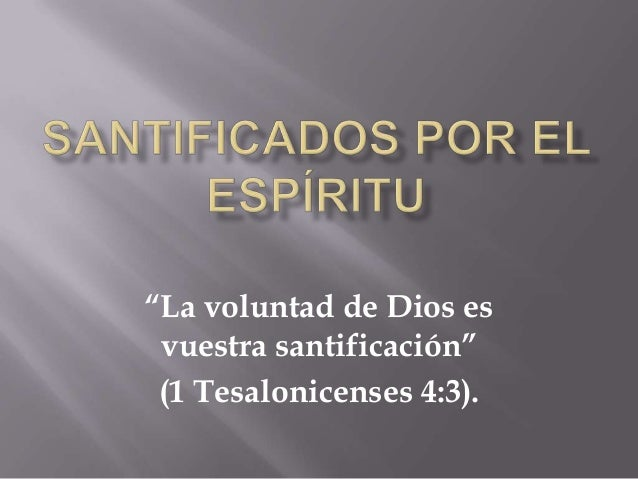 """""""La voluntad de Dios esvuestra santificación""""(1 Tesalonicenses 4:3)."""