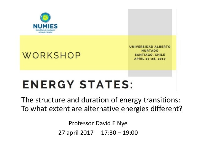 The structure and duration of energy transitions: To what extent are alternative energies different? Professor David E Nye...