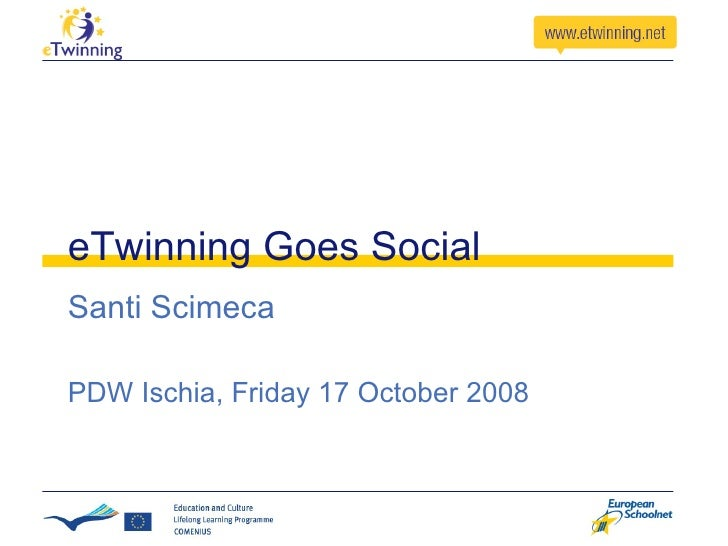 eTwinning Goes Social Santi Scimeca PDW Ischia, Friday 17 October 2008