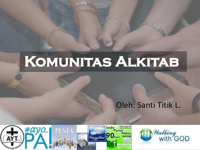 Komunitas Alkitab Oleh: Santi Titik L.