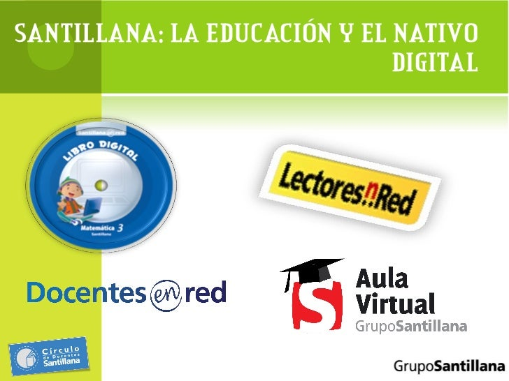 SANTILLANA: LA EDUCACIÓN Y EL NATIVO DIGITAL