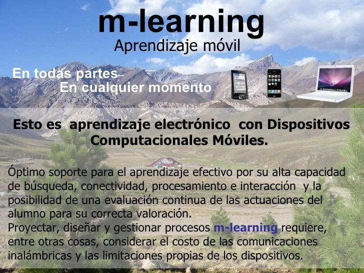 m-learning Aprendizaje móvil En todas partes En cualquier momento Esto es  aprendizaje electrónico  con Dispositivos Compu...