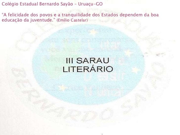 """Colégio Estadual Bernardo Sayão – Uruaçu-GO """" A felicidade dos povos e a tranquilidade dos Estados dependem da boa educaçã..."""