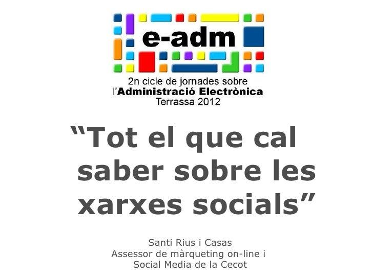 """""""Tot el que calsaber sobre lesxarxes socials""""         Santi Rius i Casas  Assessor de màrqueting on-line i                ..."""