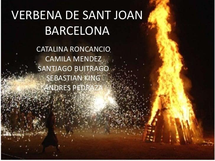 VERBENA DE SANT JOAN BARCELONA<br />CATALINA RONCANCIO<br />CAMILA MENDEZ<br />SANTIAGO BUITRAGO<br />SEBASTIAN KING<br />...