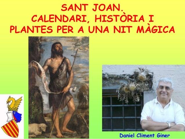 SANT JOAN. CALENDARI, HISTÒRIA I PLANTES PER A UNA NIT MÀGICA Daniel Climent Giner