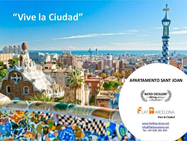 """""""Vive la Ciudad""""  APARTAMENTO SANT JOAN  Vive la Ciudad www.FlatBarcelona.net info@flatbarcelona.net Tel. +34 638 281 450 ..."""