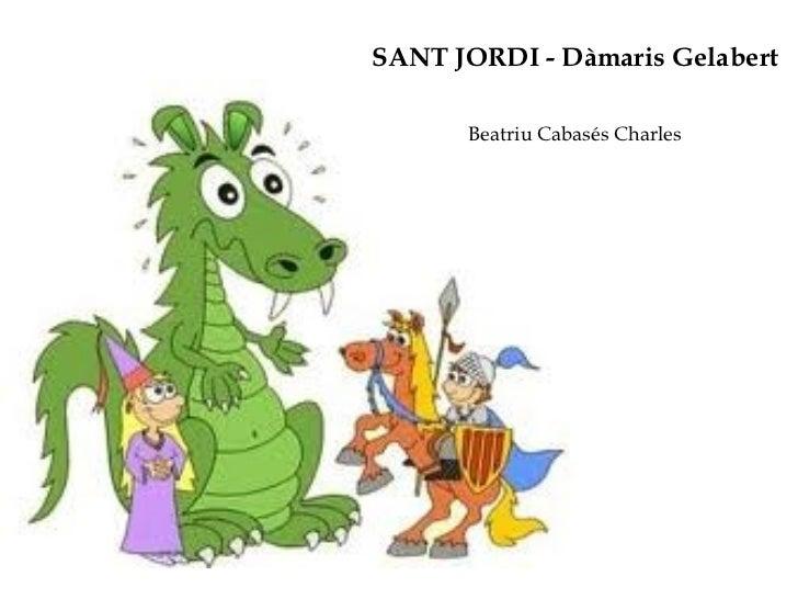 SANT JORDI - Dàmaris Gelabert      Beatriu Cabasés Charles