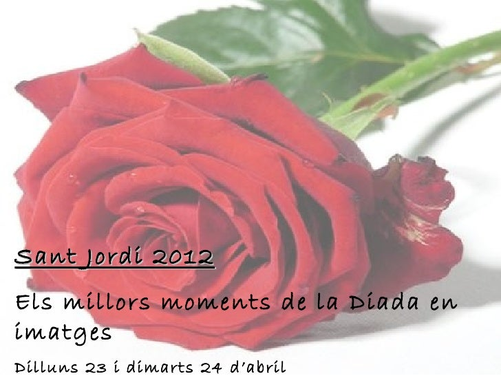 Sant Jordi 2012Els millors moments de la Diada enimatgesDilluns 23 i dimarts 24 d'abril