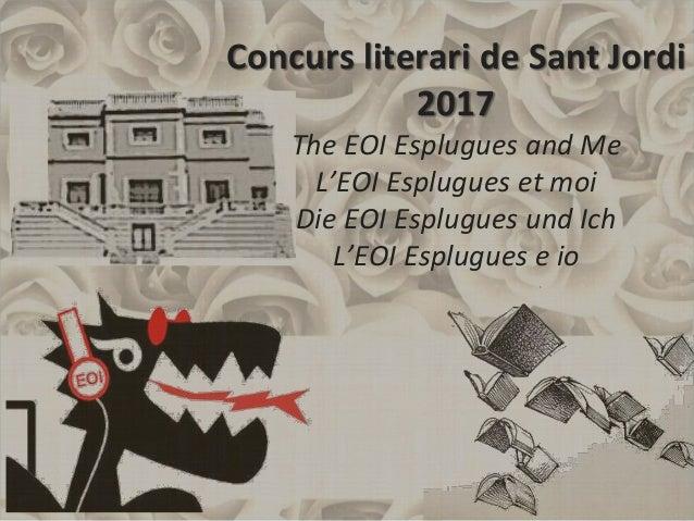 Concurs literari de Sant Jordi 2017 The EOI Esplugues and Me L'EOI Esplugues et moi Die EOI Esplugues und Ich L'EOI Esplug...