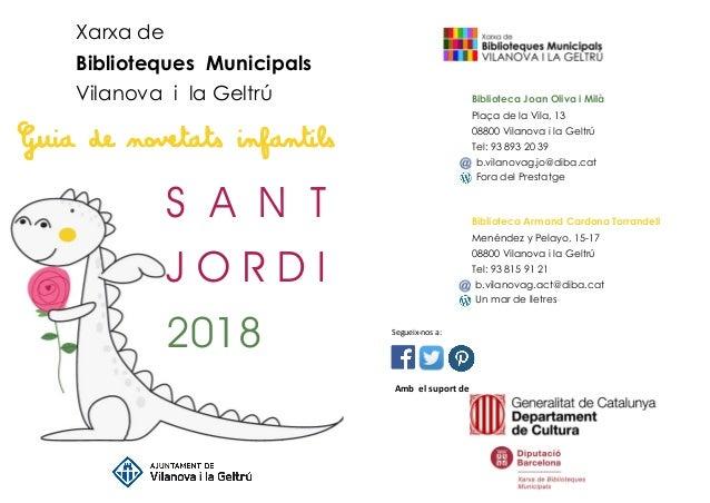 S A N T J O R D I 2018 Xarxa de Biblioteques Municipals Vilanova i la Geltrú Guia de novetats infantils Biblioteca Joan Ol...