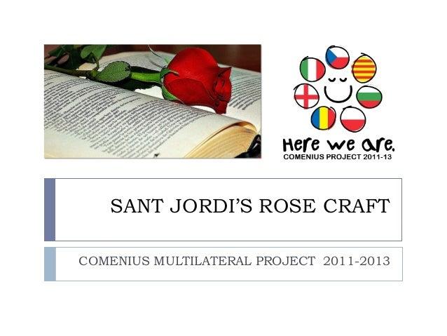 SANT JORDI'S ROSE CRAFTCOMENIUS MULTILATERAL PROJECT 2011-2013