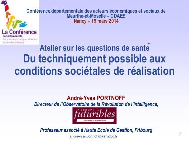 andre-yves.portnoff@wanadoo.fr 1 Atelier sur les questions de santé Du techniquement possible aux conditions sociétales d...