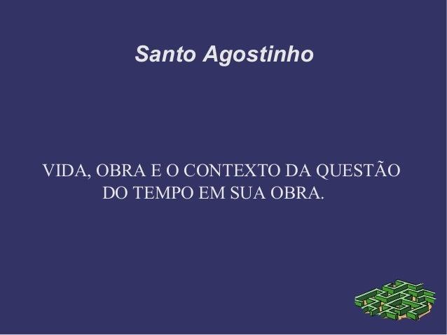Santo Agostinho VIDA, OBRA E O CONTEXTO DA QUESTÃO DO TEMPO EM SUA OBRA.