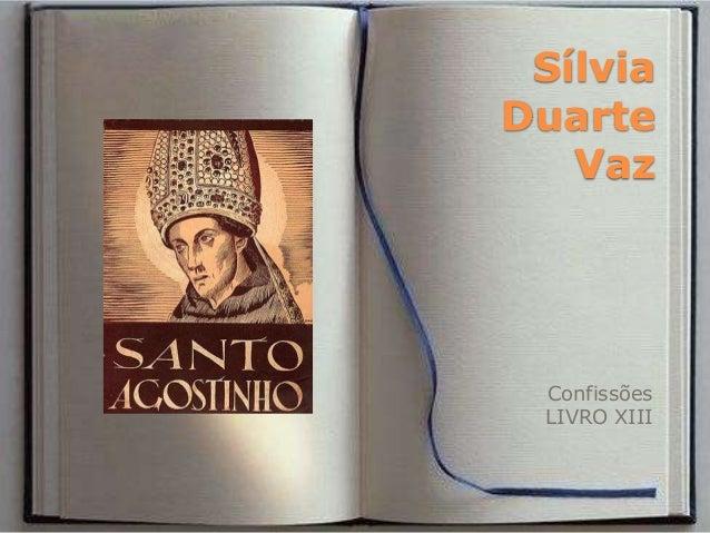 Sílvia Duarte Vaz  Confissões LIVRO XIII
