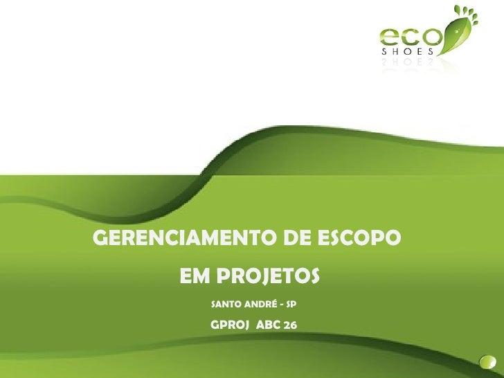 GERENCIAMENTO DE ESCOPO      EM PROJETOS        SANTO ANDRÉ - SP        GPROJ ABC 26