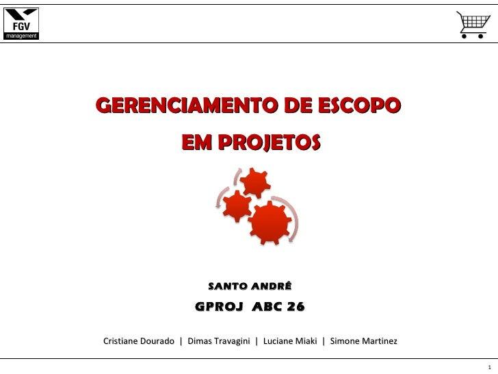 GERENCIAMENTO DE ESCOPO                  EM PROJETOS                        SANTO ANDRÉ                     GPROJ ABC 26Cr...