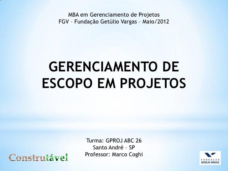 MBA em Gerenciamento de Projetos  FGV – Fundação Getúlio Vargas – Maio/2012 GERENCIAMENTO DEESCOPO EM PROJETOS           T...