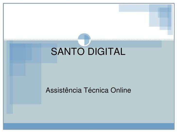 SANTO DIGITAL<br />Assistência Técnica Online<br />