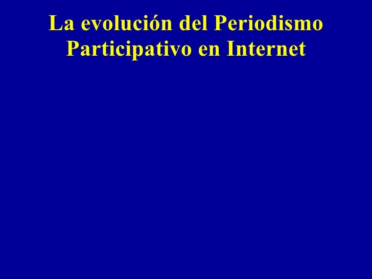 La evoluci ón del Periodismo Participativo en Internet