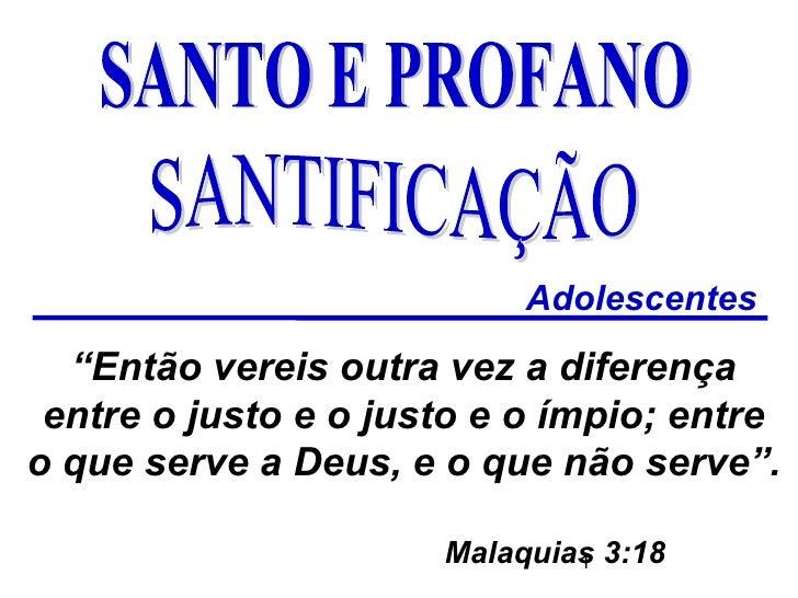 """Adolescentes  """"Então vereis outra vez a diferença entre o justo e o justo e o ímpio; entreo que serve a Deus, e o que não ..."""