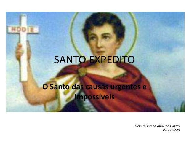 SANTO EXPEDITOO Santo das causas urgentes e         impossíveis                         Nelma Lina de Almeida Castro      ...