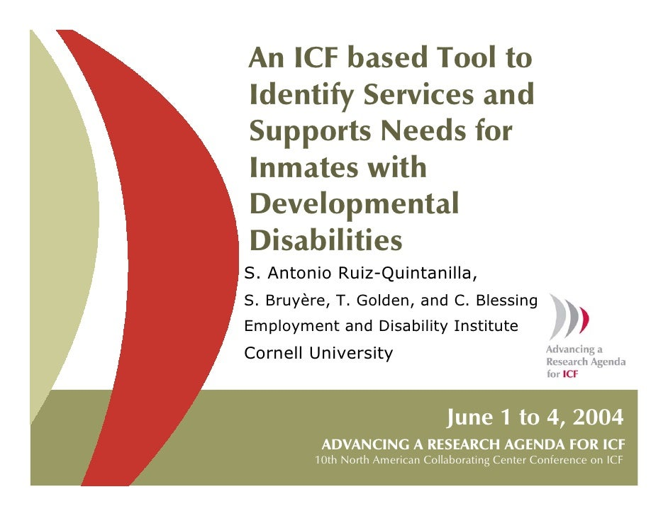 An ICF based Tool to Identify Services and Supports Needs for Inmates with Developmental Disabilities S. Antonio Ruiz-Quin...