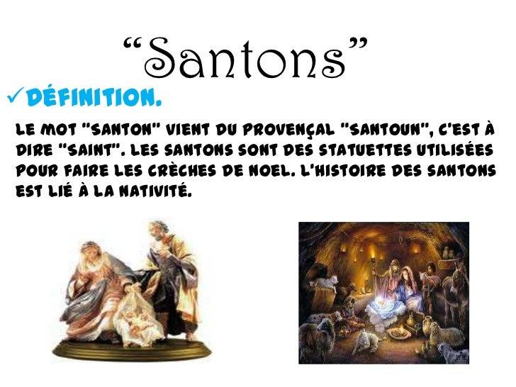 """""""Santons""""Définition.Le mot """"Santon"""" vient du provençal """"Santoun"""", c'est àdire """"Saint"""". Les santons sont des statuettes ut..."""