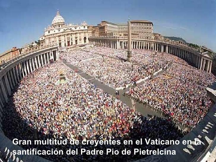 Gran multitud de creyentes en el Vaticano en la santificación del Padre Pio de Pietrelcina